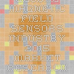 Global Magnetic Field Sensors Industry 2015 Market Research Report Now available at iData Insights | iData Insights