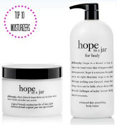philosophy Hope in a Jar for face & body (click through to see entire Top 10 list).