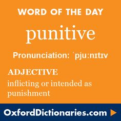 punitive (adjective): Inflicting or intended as punishment. Word of the Day for 12 October 2016. #WOTD #WordoftheDay #punitive