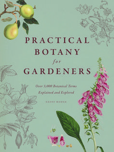 Practical Botany for Gardeners: Over 3000 Botanical Terms Explained and Explored by Geoff Hodge - Offers explanations of over three thousand botanical words and terms and discusses how they can be applied to everyday gardening practices. Botany Books, Good Books, Books To Read, Free Books, Sogetsu Ikebana, Language Of Flowers, Organic Gardening Tips, Vegetable Gardening, Botanical Illustration