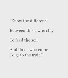 Know the difference between those who stay to feed the soil and those who come to grab the fruit.