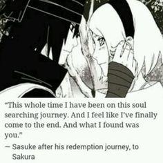 """""""Todo el tiempo que llevo en este viaje buscando el alma. y siento que he llegado al final. y lo que encontré fue a usted."""" -Sasuke después de su viaje de redención, a sakura"""