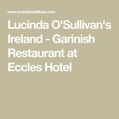Lucinda O'Sullivan's Ireland - Garinish Restaurant at Eccles Hotel Sea Asparagus, Rustic Apple Tart, Vegetable Ratatouille, Fondant Potatoes, Irish Beef, Slow Roasted Tomatoes, Food Suppliers, Baby Tomatoes, Chicken Caesar Salad