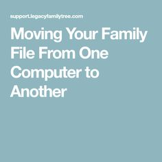 Moving Your Family File From One Computer to Another