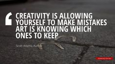 """""""CREATIVITY IS ALLOWING YOURSELF TO MAKE MISTAKES ART IS KNOWING WHICH ONES TO KEEP""""Scott Adams, American Author"""