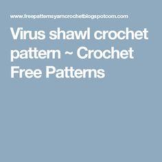Virus shawl crochet pattern ~ Crochet Free Patterns