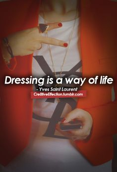 Dressing is a way of life.