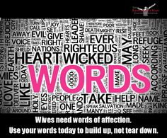 Wives need words of affection. Use your words today to build up, not tear down.