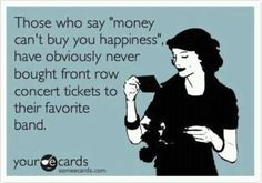 So true! And even more valuable when  fav band on stage!!