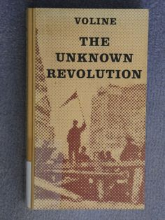 The unknown revolution, 1917-1921 / Voline ; [translated from the French by Holley Cantine and Fredy Perlman]. - MUT P Vol