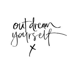 Out dream yourself.