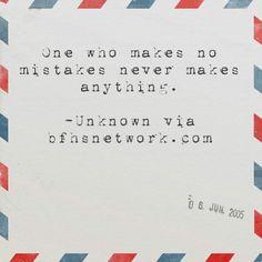 #motivation #qotd One who makes no mistakes never makes anything.  -Unknown via bfhsnetwork.com