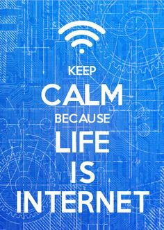 KEEP CALM BECAUSE LIFE IS INTERNET