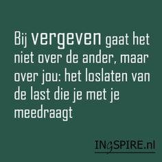 Bij-vergeven-gaat-het-niet-over-de-ander,-maar-over-jou-het-loslaten-van-de-last-die-je-met-je-meedraagt Quotes To Live By, Life Quotes, Dutch Words, Dutch Quotes, Note To Self, True Words, Spiritual Quotes, Beautiful Words, Cool Words