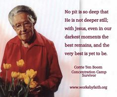 A quote by Corrie Ten Boom - She helped some Jews avoid concentration camps. Late in life, she spoke to crowds about how to love your enemies (including a former camp guard she forgave).