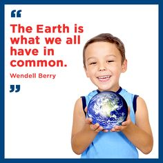 """The Earth is what we all have in common."" – Wendell Berry"