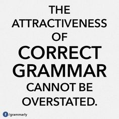 Proper grammar and spelling correctly! Great Quotes, Me Quotes, Funny Quotes, Inspirational Quotes, Quirky Quotes, The Words, Grammar Quotes, Bad Grammar, Grammar Humor