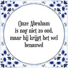Onze Abraham is nog niet zo oud, maar hij krijgt het wel benauwd - Bekijk of bestel deze Tegel nu op Tegelspreuken.nl