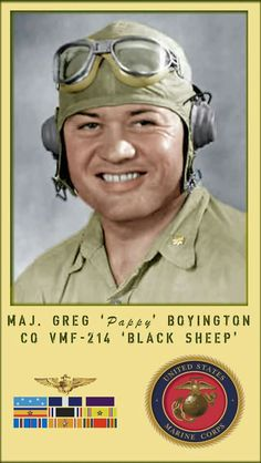 Gregory 'Pappy' Boyington (December 4 1912 January 11 was an American combat pilot who was a United States Marine Corps fighter ace during World War II. He received both the Medal of Honor and the Navy Cross. Ww2 Aircraft, Military Aircraft, Fighter Pilot, Fighter Jets, Fighter Aircraft, Image Avion, Nose Art, Black Sheep Squadron, Me262