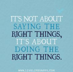 It's not about saying the right things, it's about doing the right things.
