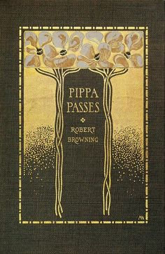 Robert Browning, Pippa Passes, New York: Dodd, Mead, 1900 // Cover by Margaret Armstrong. Book Cover Art, Book Cover Design, Book Design, Vintage Book Art, Vintage Book Covers, Old Books, Antique Books, A Utopia, Illustration Art Nouveau