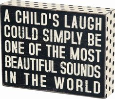 "Primitives By Kathy Sign - ""A Child's Laugh Could Simply Be One Of The Most...."" #PrimitivesByKathy #RusticPrimitive"