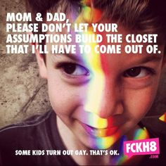 Mom & Dad - Please don't let your assumptions build the closet that I'll…