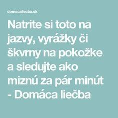 Natrite si toto na jazvy, vyrážky či škvrny na pokožke a sledujte ako miznú za pár minút - Domáca liečba Beauty Detox, Health And Beauty, Keto Recipes, Health Fitness, Hair Beauty, Face, Goju Ryu, Makeup, Decor