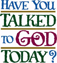Have You?Talk to God