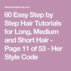 60 Easy Step by Step Hair Tutorials for Long, Medium and Short Hair - Page 11 of 53 - Her Style Code
