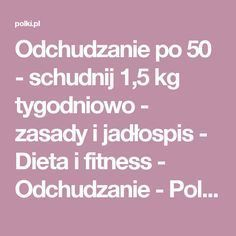 Odchudzanie po 50 - schudnij 1,5 kg tygodniowo - zasady i jadłospis - Dieta i fitness - Odchudzanie - Polki.pl Belly Pooch, Personal Trainer, Diy And Crafts, Health Fitness, Weight Loss, Beauty, Food, Tech, Losing Weight