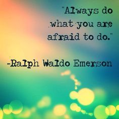 """My Favourite #Quotes - """"Always do what you are afraid to do."""" ― #RalphWaldoEmerson"""