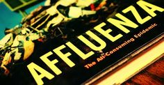 Affluenza (John de Graaf) - a contagious socially transmitted disease causing overload, debt, anxiety & waste; all in the pursuit for 'more'.