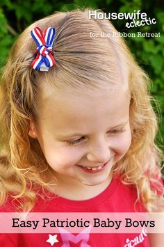 Housewife Eclectic: Easy Patriotic Baby Bows. These bows will stay put in any kind of hair!