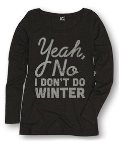 Look at this Black 'Yeah, No I Don't Do Winter' Tee on #zulily today!
