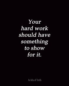 Your hard work should have something to show for it.
