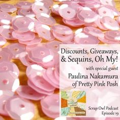 Scrap Owl Podcast: Episode 19 | Discounts, Giveaways, and Sequins, Oh My! with Paulina Nakamura