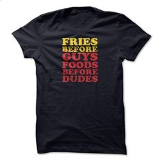 Fries Before Guys T Shirt,foods Before Dudes T Shirt, B - #embellished sweatshirt #cardigan sweater. ORDER NOW => https://www.sunfrog.com/Funny/Fries-Before-Guys-T-Shirtfoods-Before-Dudes-T-Shirt-Boyfriend-Tshirt-Birthday-Gift-Birthday-Tshirt-Funny-Tshirt-Ladies.html?68278