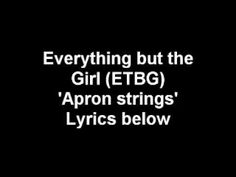 Everything but the girl 'Apron strings' with lyrics.