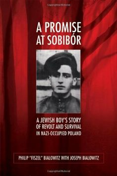 """A Promise at Sobibor: A Jewish Boy's Story of Revolt and Survival in Nazi-Occupied Poland by Philip """"Fiszel"""" Bialowitz. $10.65. Author: Joseph Bialowitz. Publisher: University of Wisconsin Press; 1 edition (November 30, 2010). 248 pages"""