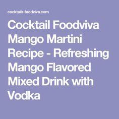 Cocktail Foodviva Mango Martini Recipe - Refreshing Mango Flavored Mixed Drink with Vodka Vodka Drinks, Cocktails, Mango Martini, Martini Recipes, Mixed Drinks, Craft Cocktails, Cocktail, Drinks, Smoothies