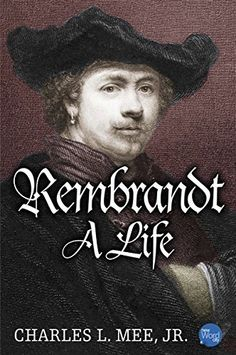 Rembrandt, A Life by Charles L. Mee Jr., http://www.amazon.com/dp/B00B3JKD8Q/ref=cm_sw_r_pi_dp_6XTovb17S3K11