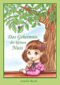 Die kleine Nuss und ihr Geheimnis - Das Geheimnis der kleinen Nuss - Sandra Boche: Mia steht eines Tages vor einem Problem das plötzlich vom Himmel fiel. Jetzt stellt sich die Frage wie sie es lösen soll. Eine spannende Geschichte  mit vielen Überraschungen. #Kinderbuch https://www.epubli.de/shop/buch/Die-kleine-Nuss-und-ihr-Geheimnis-Sandra-Boche-9783737522588/42445#beschreibung