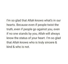 Im so glad that Allah knows what is inside our hearts. Pray Quotes, Hadith Quotes, Allah Quotes, Bff Quotes, Truth Quotes, Fact Quotes, Wisdom Quotes, Buddha Quotes Inspirational, Positive Vibes Quotes