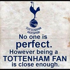 Being a Tottenham fan is as close to perfection as ya gonna get Tottenham Hotspur Wallpaper, Fan Quotes, Match Of The Day, Tottenham Hotspur Football, Spurs Fans, White Hart Lane, No One Is Perfect, World Of Sports, Football Soccer
