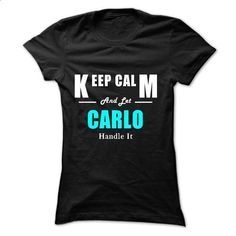 Keep Calm and Let CARLO Handle It - #tshirt with sayings #sudaderas sweatshirt. I WANT THIS => https://www.sunfrog.com/Names/Keep-Calm-and-Let-CARLO-Handle-It-Ladies.html?68278