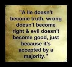 Image result for a lie is a lie even if everyone believes it
