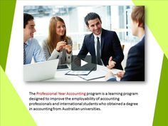 Click here - https://goo.gl/Y9bV9T  The Professional Year Accounting program is a learning program designed to improve the employability of accounting professionals…