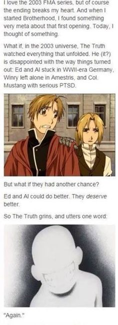 I actually prefer this fan theory for once. It makes the first FMA much more meaningful. -- Fullmetal Alchemist