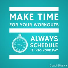 Make time for your workouts. Always schedule it into your day. Free 7-day clean eating challenge at ElisesChallenge.com